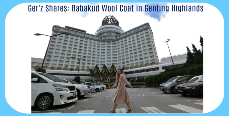 Ger'z Shares: Babakud Wool Coat in Genting Highlands